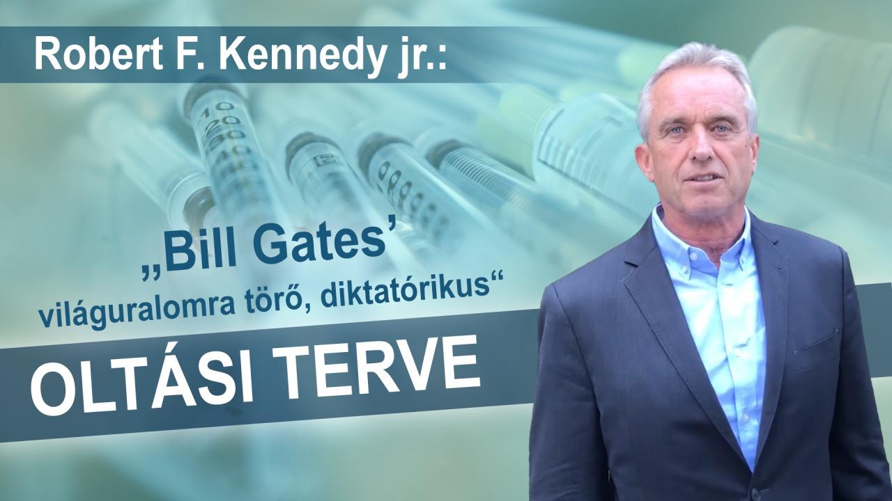 """Robert F. Kennedy jr.: """"Bill Gates világuralomra törő, diktatórikus oltási terve"""""""